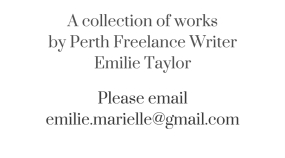 A collection of worksby Perth Freelance WriterEmilie Taylor