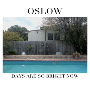 Oslow – Days Are So Bright Now
